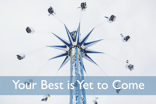 Your Best is Yet to Come